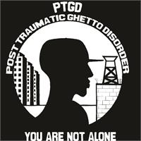 Post Traumatic Ghetto Disorder(ptgd)