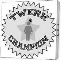 Twerk Champion As Canvas
