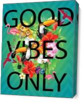 Good Vibes Only 2 As Canvas