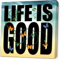 Life Is Good Copy As Canvas