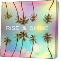 Rise Shine As Canvas