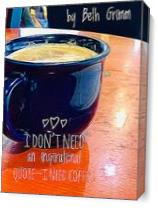 I Need Coffee As Canvas